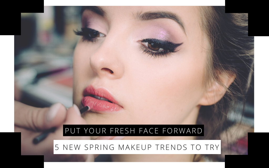 Put Your Fresh Face Forward: 5 New Spring Makeup Trends to Try