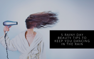 5 Rainy Day Beauty Tips to Keep You Dancing in the Rain